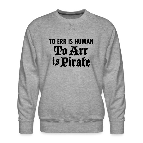 To Arr Is Pirate - Men's Premium Sweatshirt