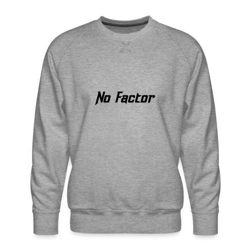 No Factor - Men's Premium Sweatshirt