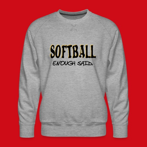 Softball Enough Said - Men's Premium Sweatshirt