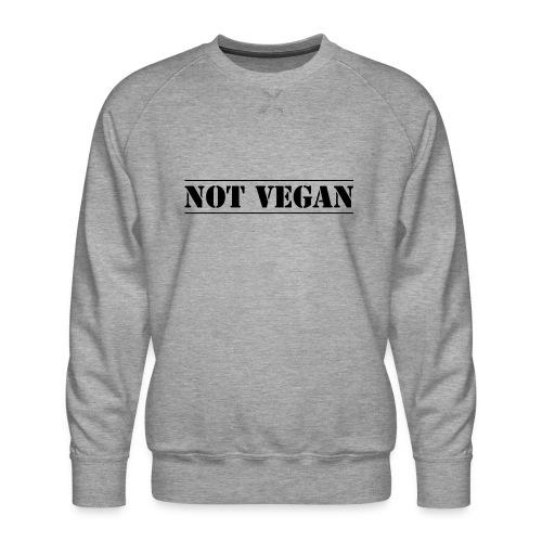 NOT VEGAN - Men's Premium Sweatshirt