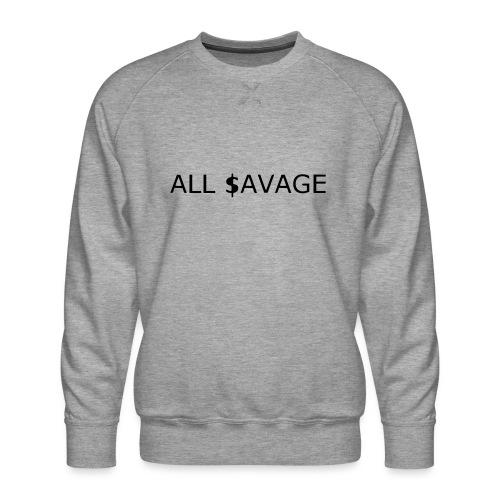 ALL $avage - Men's Premium Sweatshirt