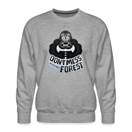 Gorilla warning about not messing with his forest - Men's Premium Sweatshirt