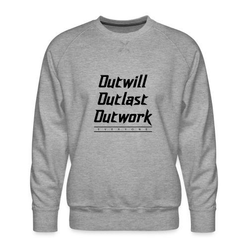 Outwill. Outlast. Outwork. EVERYONE. - Men's Premium Sweatshirt