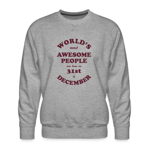 Most Awesome People are born on 31st of December - Men's Premium Sweatshirt