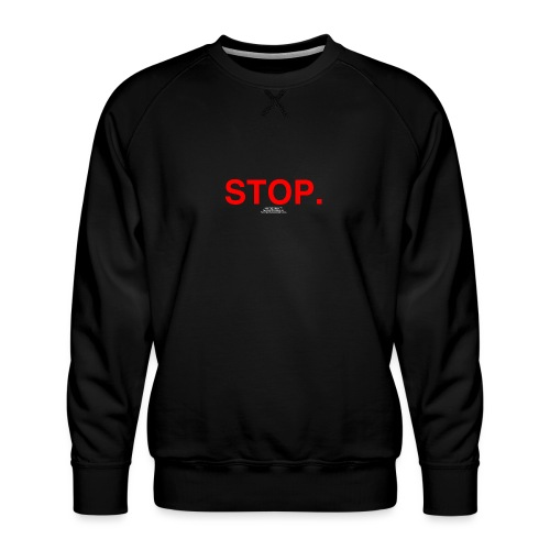 stop - Men's Premium Sweatshirt