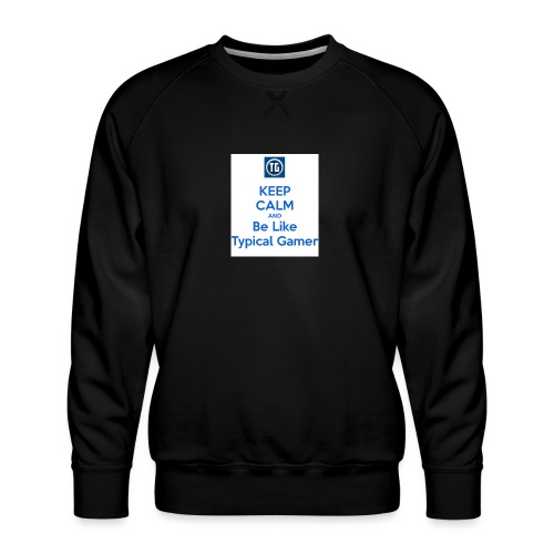 keep calm and be like typical gamer - Men's Premium Sweatshirt