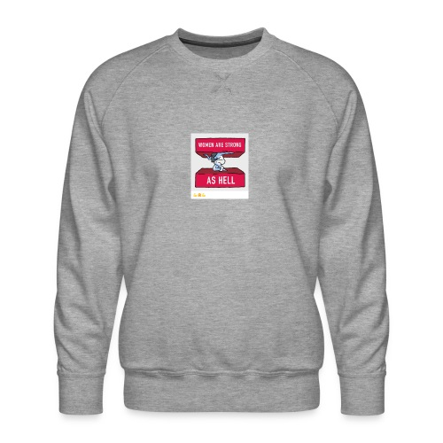 women are strong as hell - Men's Premium Sweatshirt