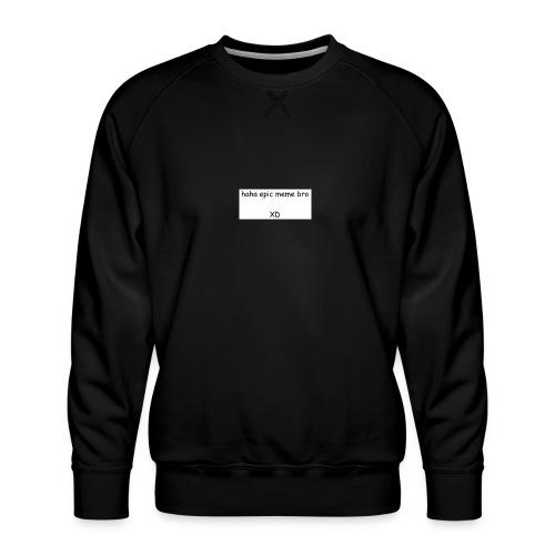 epic meme bro - Men's Premium Sweatshirt