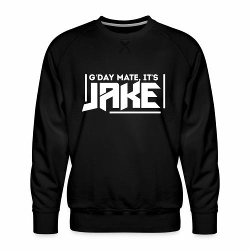 G'Day Mate It's Jake White Logo - Men's Premium Sweatshirt