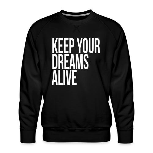 Keep Your Dreams Alive - Men's Premium Sweatshirt