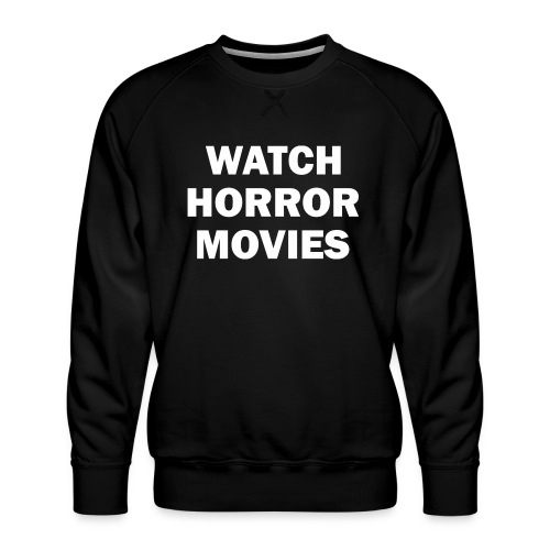 Watch Horror Movies - Men's Premium Sweatshirt