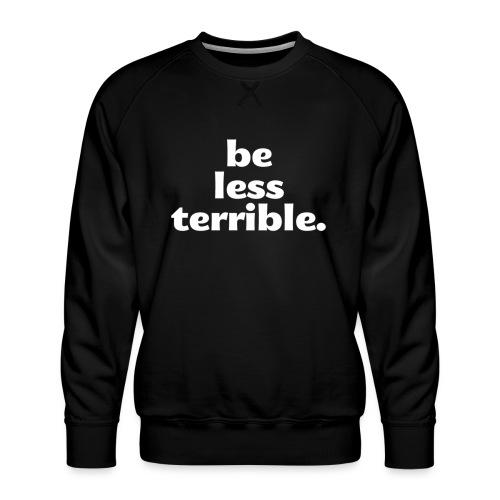 Be Less Terrible Ceramic Mug - Men's Premium Sweatshirt