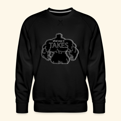 wat ever it takes - Men's Premium Sweatshirt