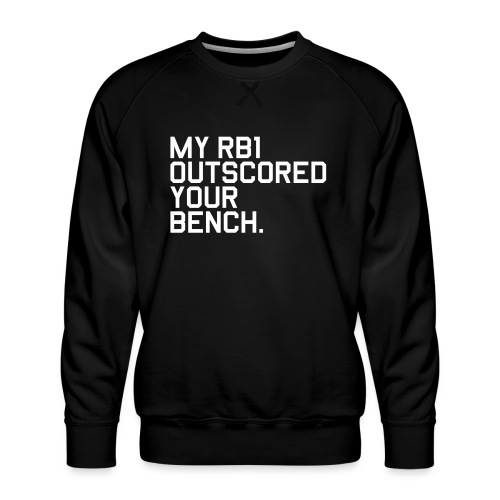My RB1 Outscored your Bench. (Fantasy Football) - Men's Premium Sweatshirt