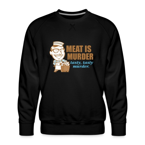 Meat Is Murder - Men's Premium Sweatshirt