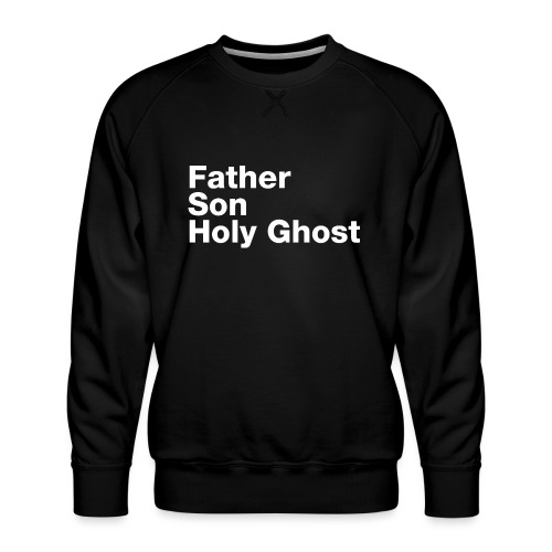 Father Son Holy Ghost - Men's Premium Sweatshirt