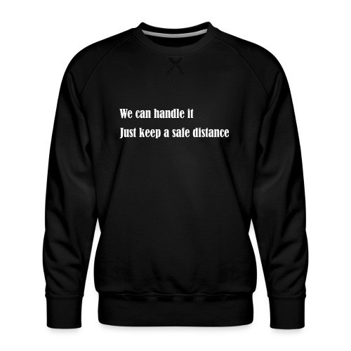 We can handle it - Men's Premium Sweatshirt