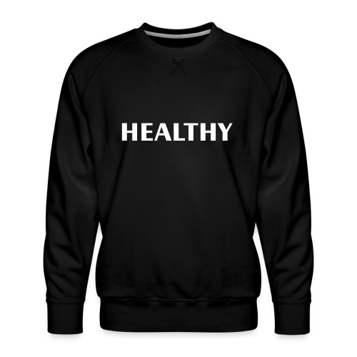 Healthy - Men's Premium Sweatshirt
