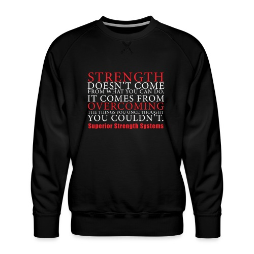 Strength Doesn t Come from - Men's Premium Sweatshirt