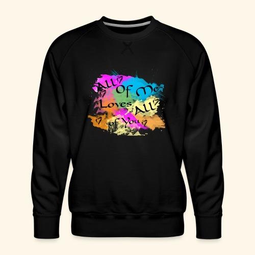 All of me loves all of you - Men's Premium Sweatshirt