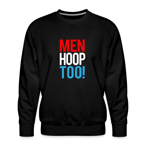 Red, White & Blue ---- Men Hoop Too! - Men's Premium Sweatshirt