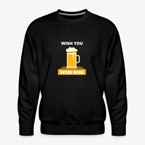 wish you were beer - Men's Premium Sweatshirt