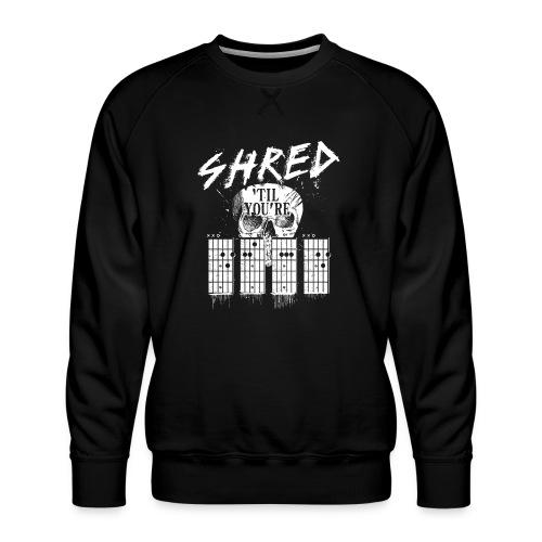 Shred 'til you're dead - Men's Premium Sweatshirt