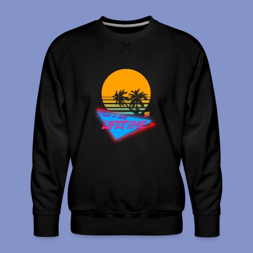 Have a nice LIFETIME - Men's Premium Sweatshirt
