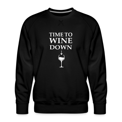 Time to Wine Down - Men's Premium Sweatshirt