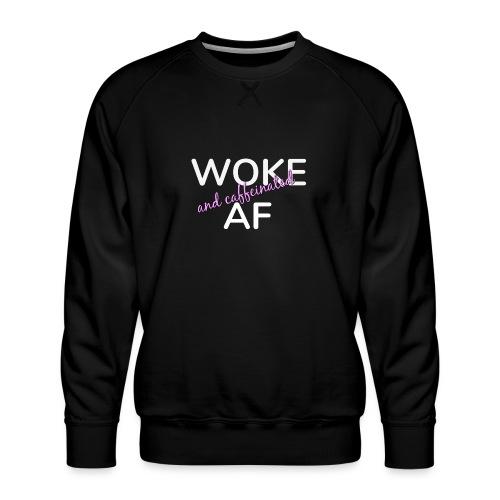 Woke & Caffeinated AF - Men's Premium Sweatshirt