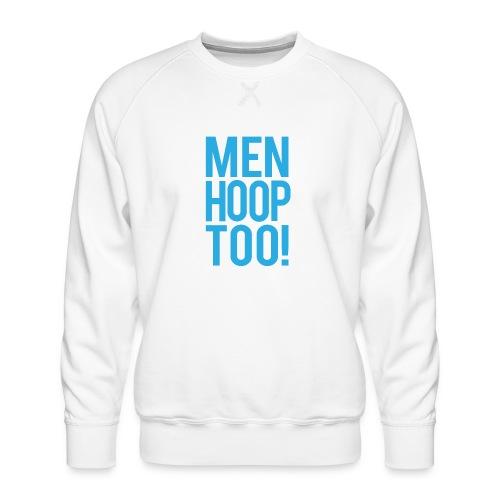Blue - Men Hoop Too! - Men's Premium Sweatshirt