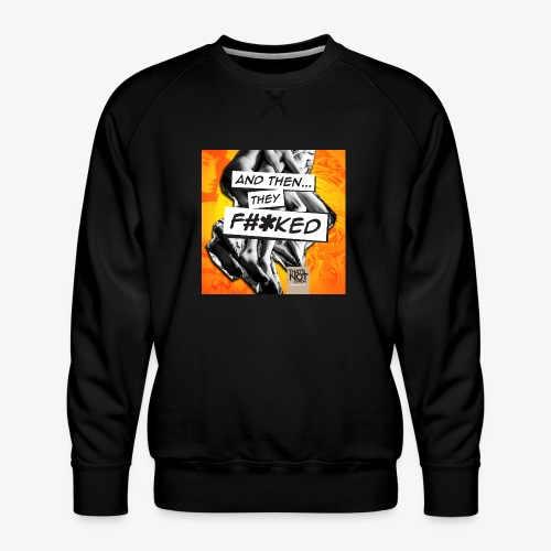 And Then They FKED Cover - Men's Premium Sweatshirt