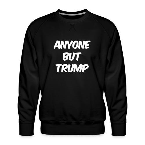 Anyone Besides Trump - Men's Premium Sweatshirt