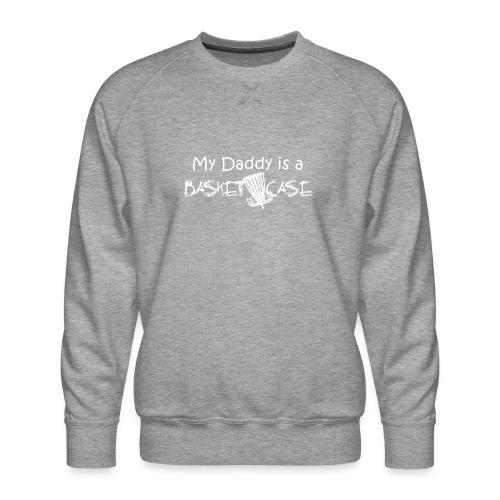 My Daddy is a Basket Case - Men's Premium Sweatshirt
