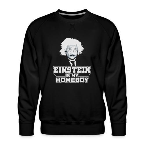 Einstein Is My Homeboy - Men's Premium Sweatshirt