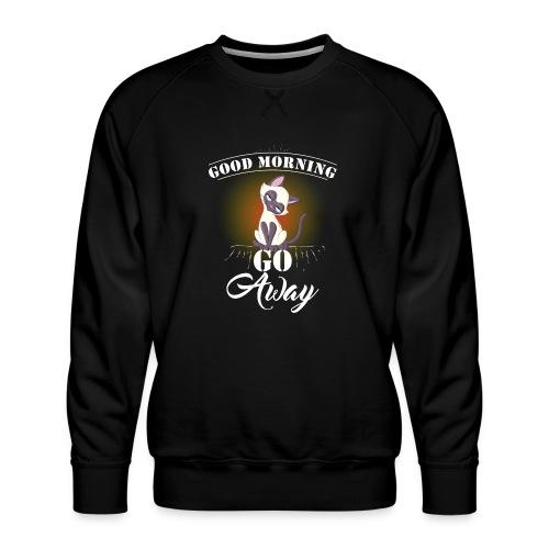 Good Morning Go Away - Men's Premium Sweatshirt