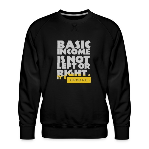 UBI is not Left or Right - Men's Premium Sweatshirt