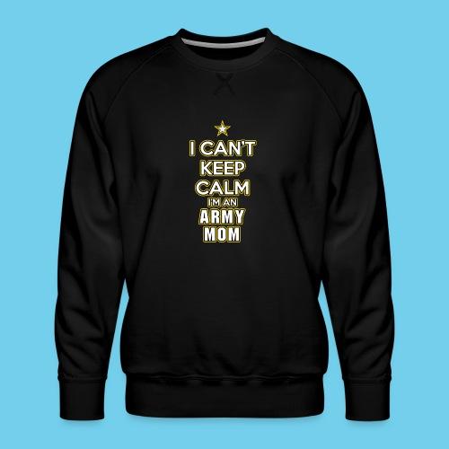 I Can't Keep Calm, I'm an Army Mom - Men's Premium Sweatshirt