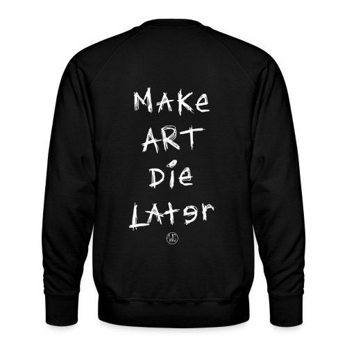 Make Art Die Later (Black) - Men's Premium Sweatshirt