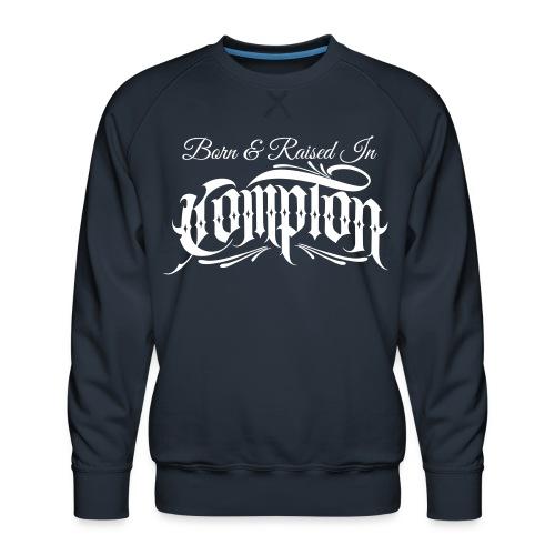 born and raised in Compton - Men's Premium Sweatshirt