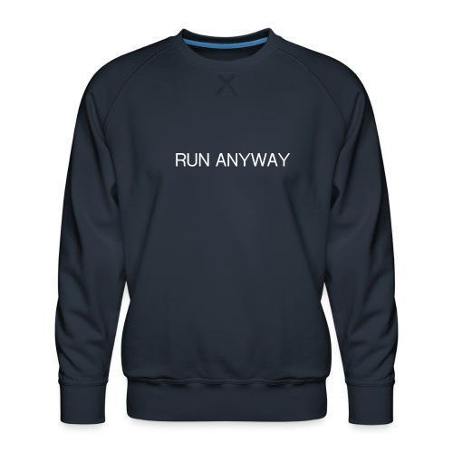 RUN ANYWAY - Men's Premium Sweatshirt