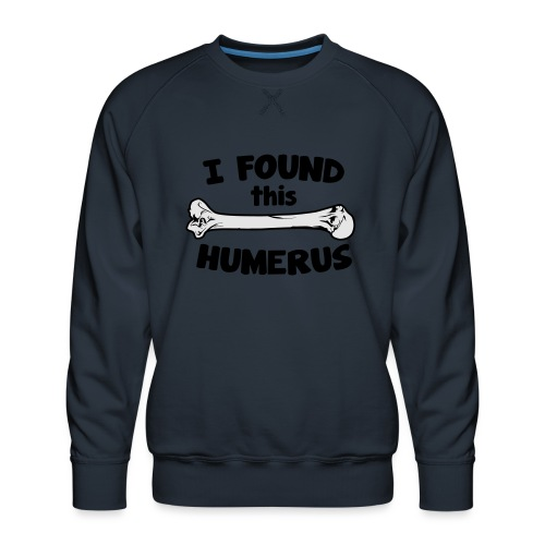 I Found This Humerus - Men's Premium Sweatshirt