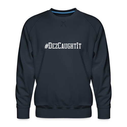 Dez Caught It - Men's Premium Sweatshirt