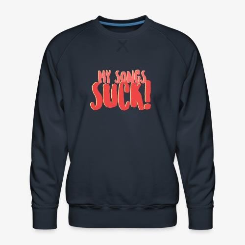 My Songs Suck Logo - Men's Premium Sweatshirt