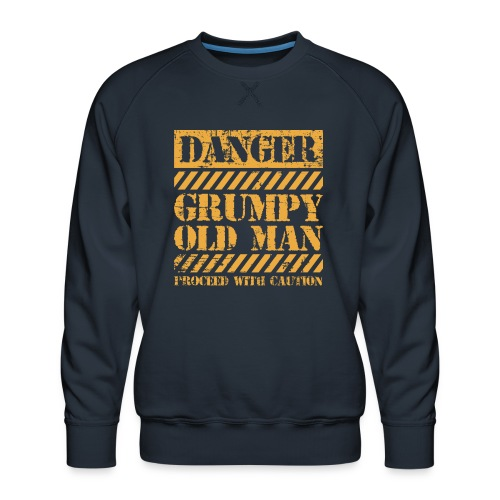 Danger Grumpy Old Man Sarcastic Saying - Men's Premium Sweatshirt