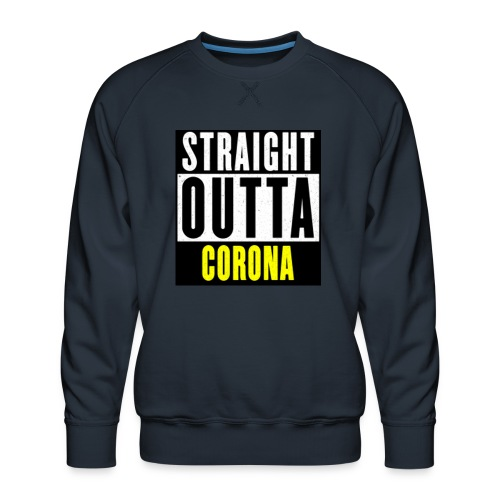 Straight Outta Corona - Men's Premium Sweatshirt