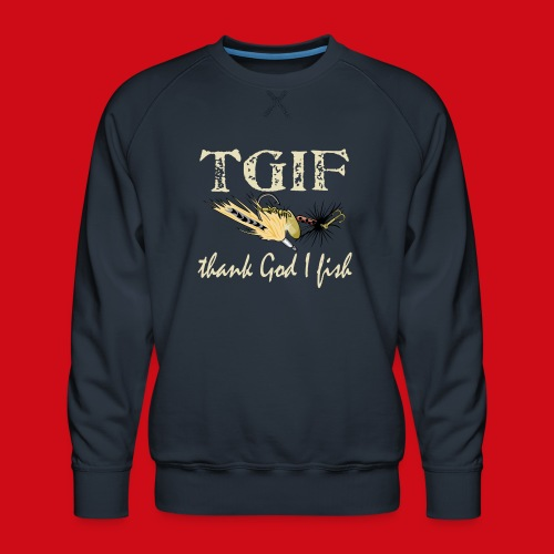TGIF - Thank God I Fish - Men's Premium Sweatshirt