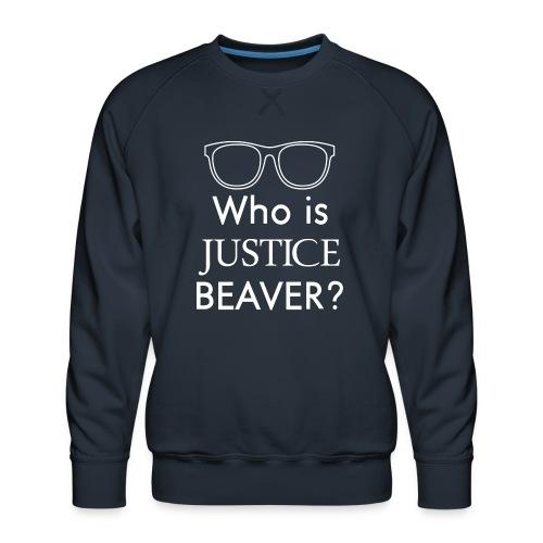 Who Is Justice Beaver - Men's Premium Sweatshirt