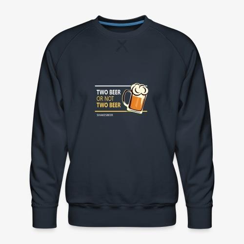 Two beer or not tWo beer - Men's Premium Sweatshirt
