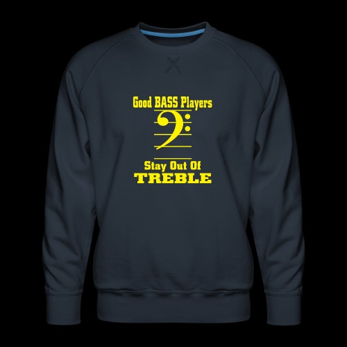 bass players stay out of treble - Men's Premium Sweatshirt